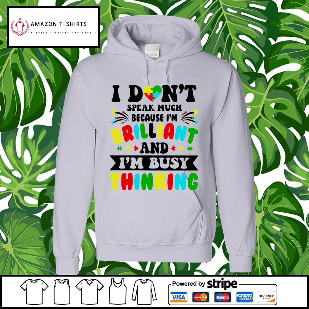 Autism I don't speak much because I'm brilliant and I'm busy thinking s hoodie