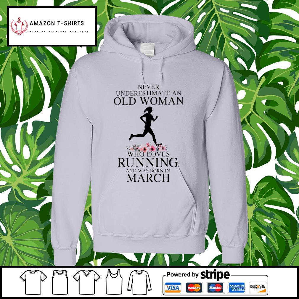Never underestimate an old woman who loves running and was born in March s hoodie