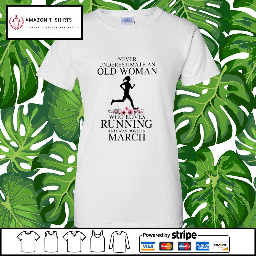 Never underestimate an old woman who loves running and was born in March s ladies-tee
