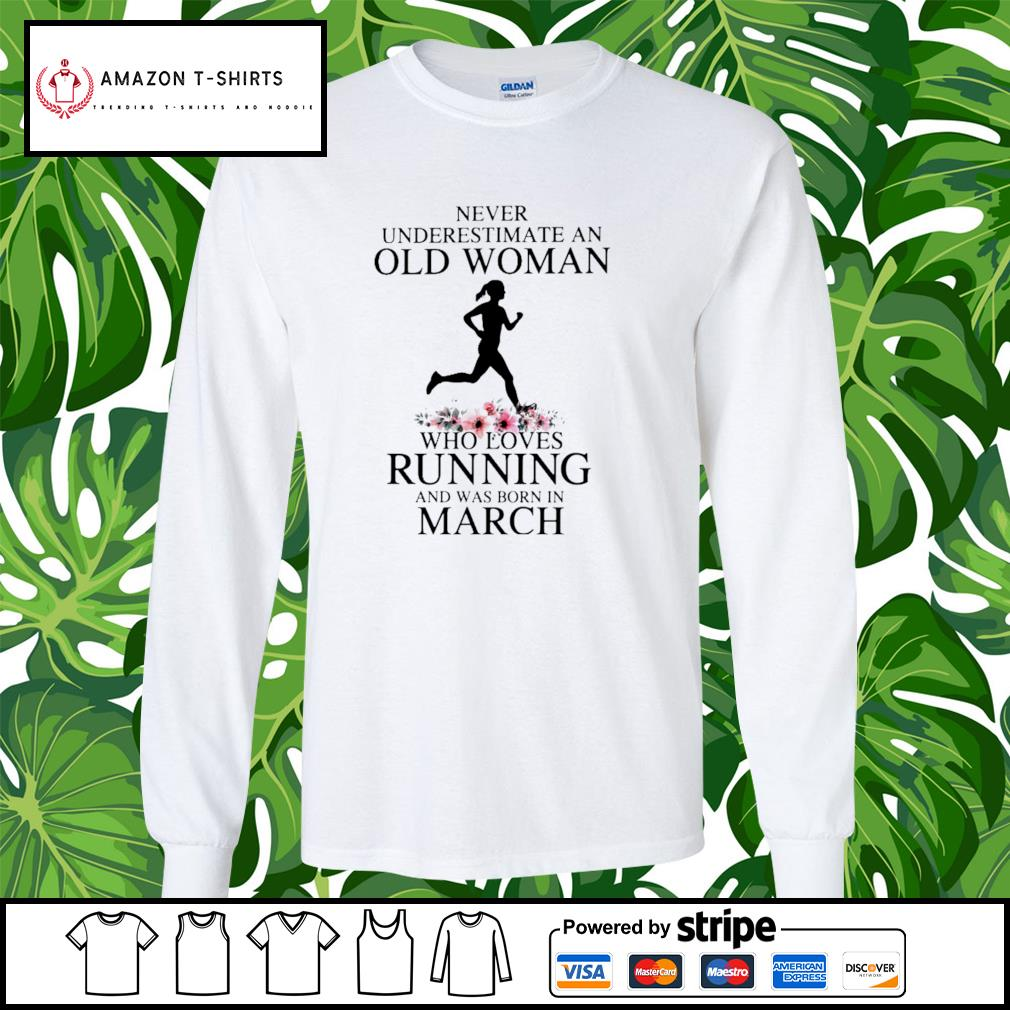 Never underestimate an old woman who loves running and was born in March s longsleeve-tee