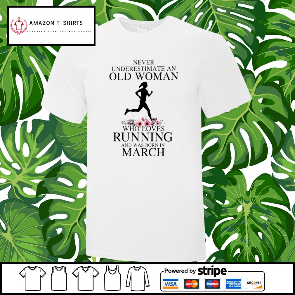 Never underestimate an old woman who loves running and was born in March shirt