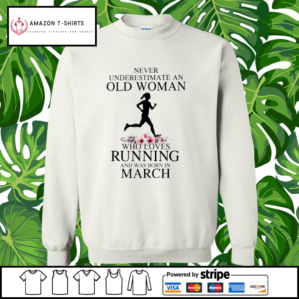Never underestimate an old woman who loves running and was born in March s sweater