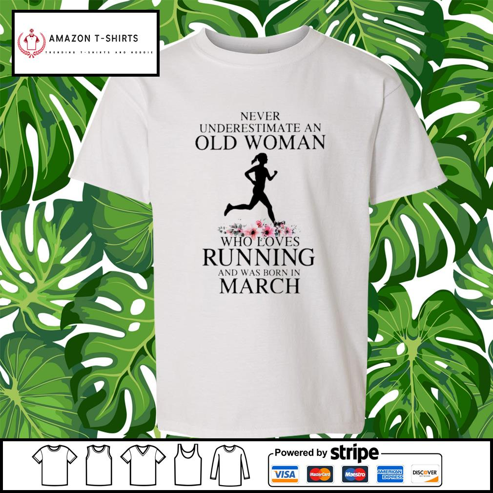 Never underestimate an old woman who loves running and was born in March s youth-tee