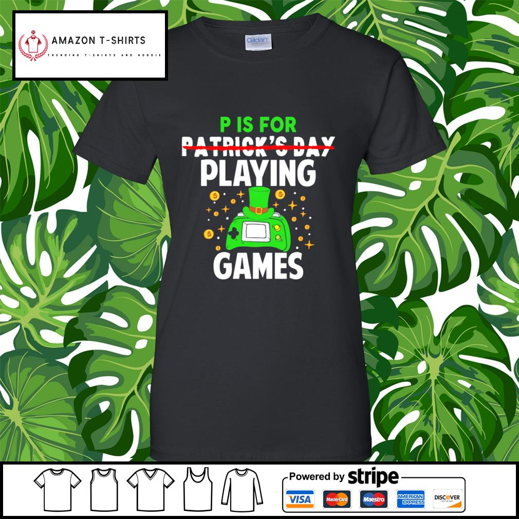 P is for Patrick's Day playing games s ladies-tee