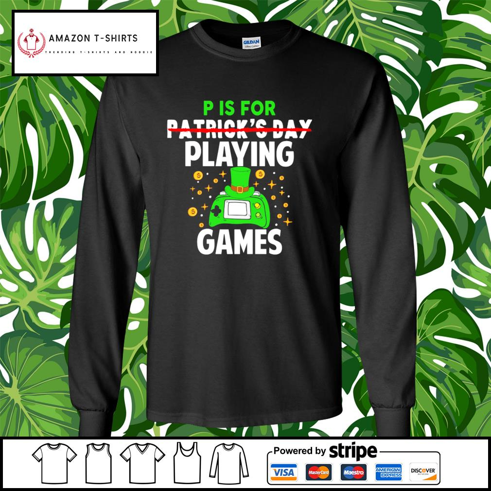 P is for Patrick's Day playing games s longsleeve-tee
