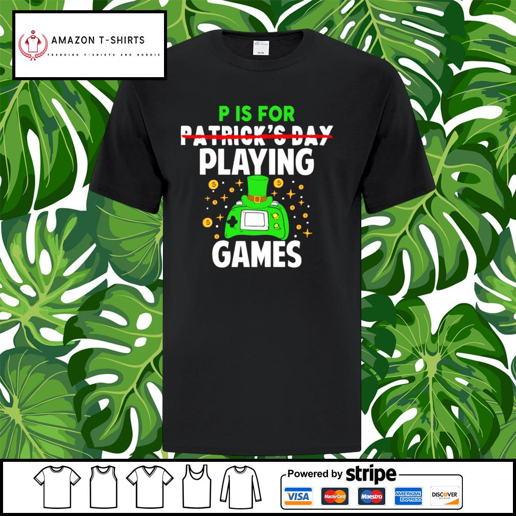 P is for Patrick's Day playing games shirt