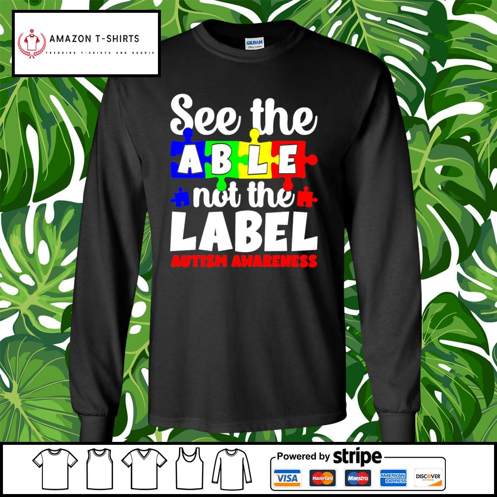 See the able not the Label Autism awareness s longsleeve-tee
