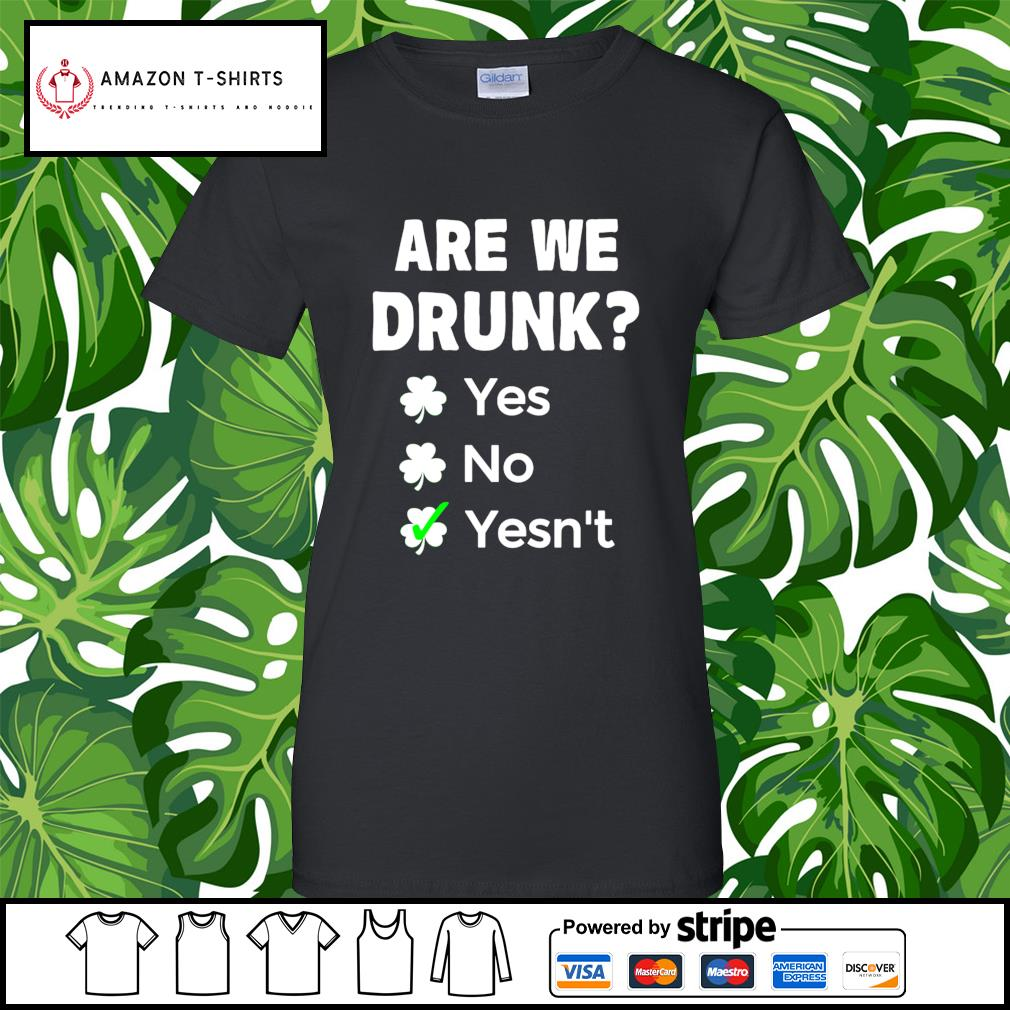 St.Patrick's Day are we drunk yes no yesn't s ladies-tee