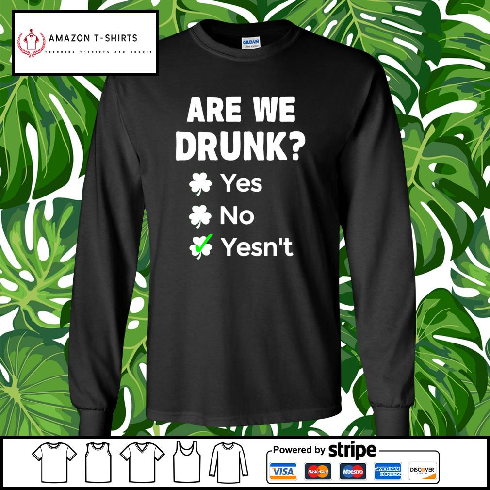 St.Patrick's Day are we drunk yes no yesn't s longsleeve-tee