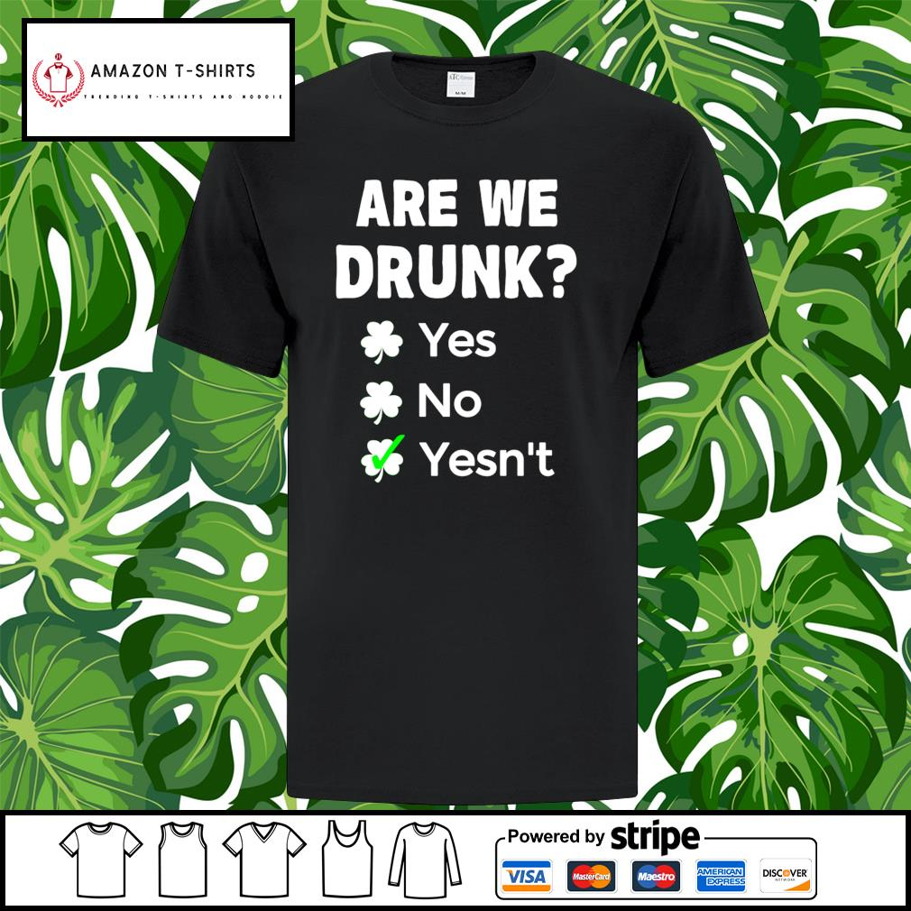 St.Patrick's Day are we drunk yes no yesn't shirt