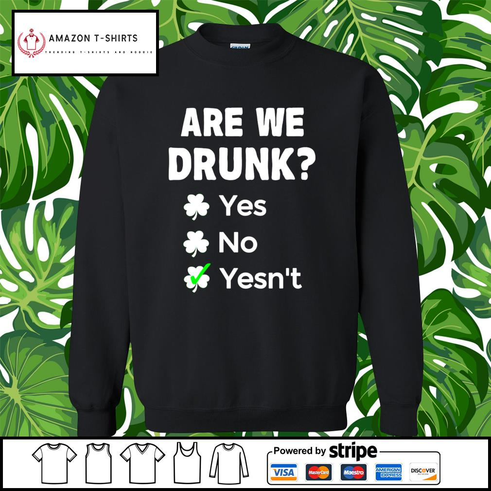 St.Patrick's Day are we drunk yes no yesn't s sweater