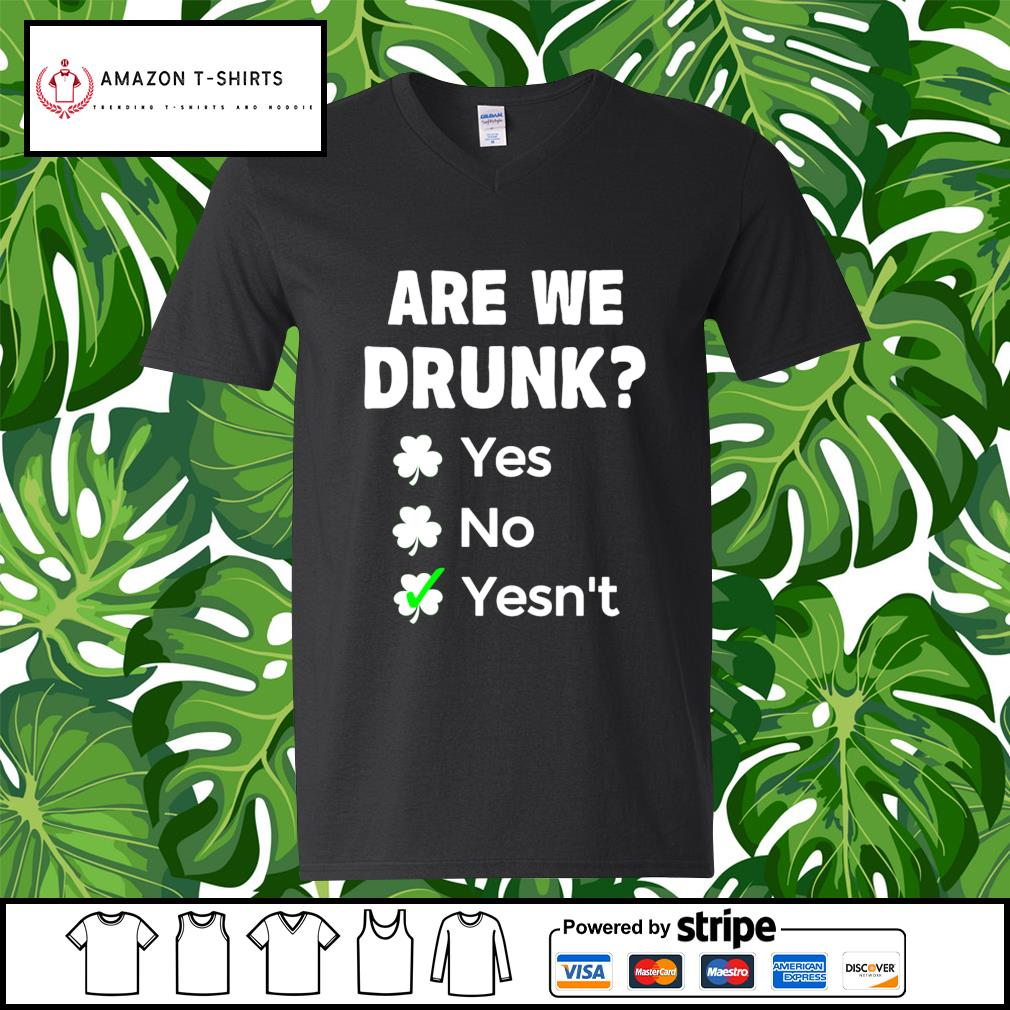 St.Patrick's Day are we drunk yes no yesn't s v-neck-t-shirt