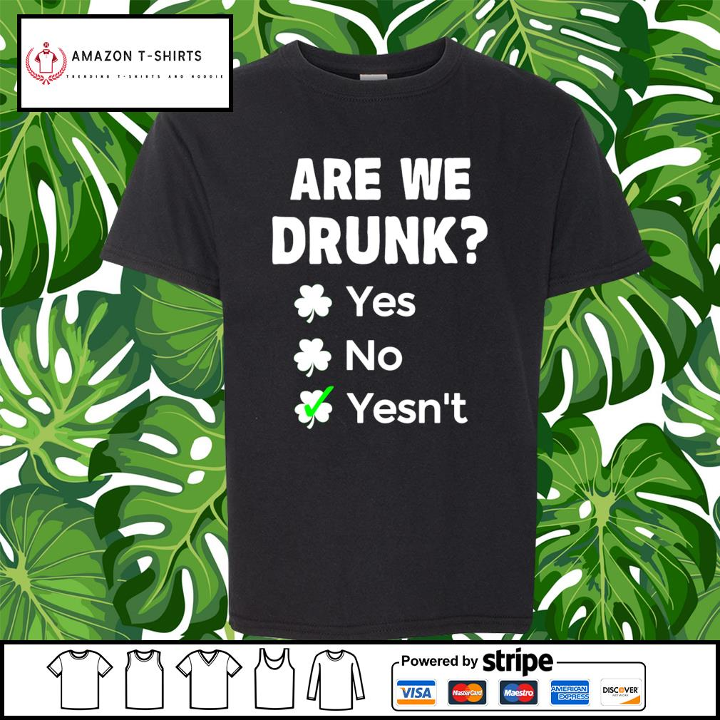 St.Patrick's Day are we drunk yes no yesn't s youth-tee