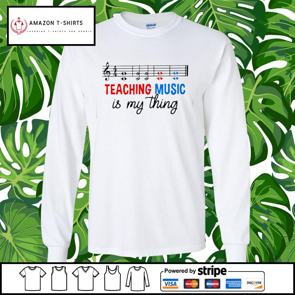 Teaching music is my thing s longsleeve-tee