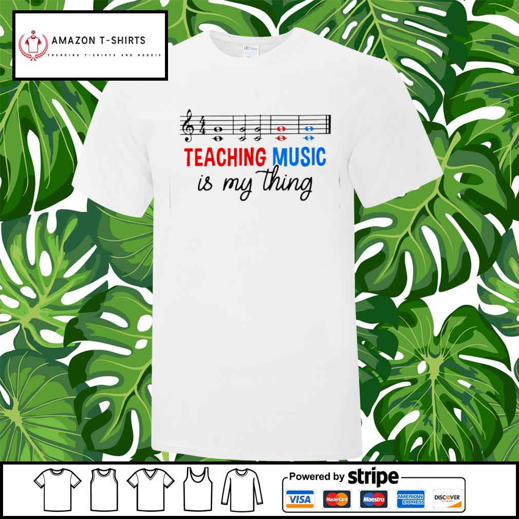 Teaching music is my thing shirt