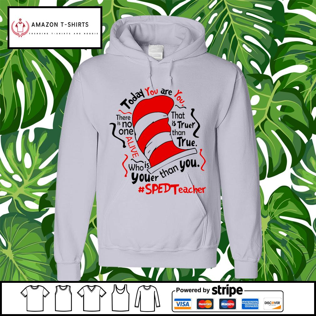 Dr Seuss today you are you there is no one alive that is truer than true hoodie