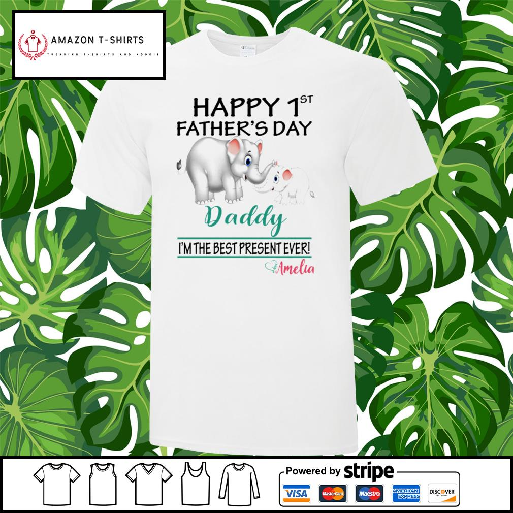 Elephant happy 1st father's day daddy I'm the best present ever amelia shirt