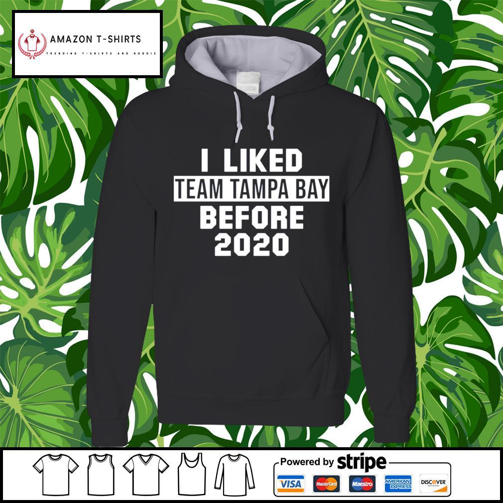 I liked team Tampa Bay before 2020 hoodie