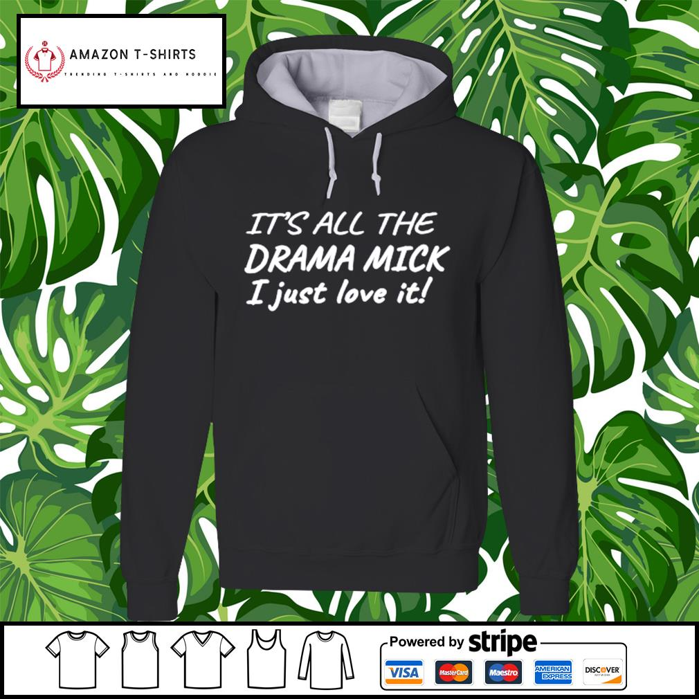 It's all the drama mick I just love it hoodie