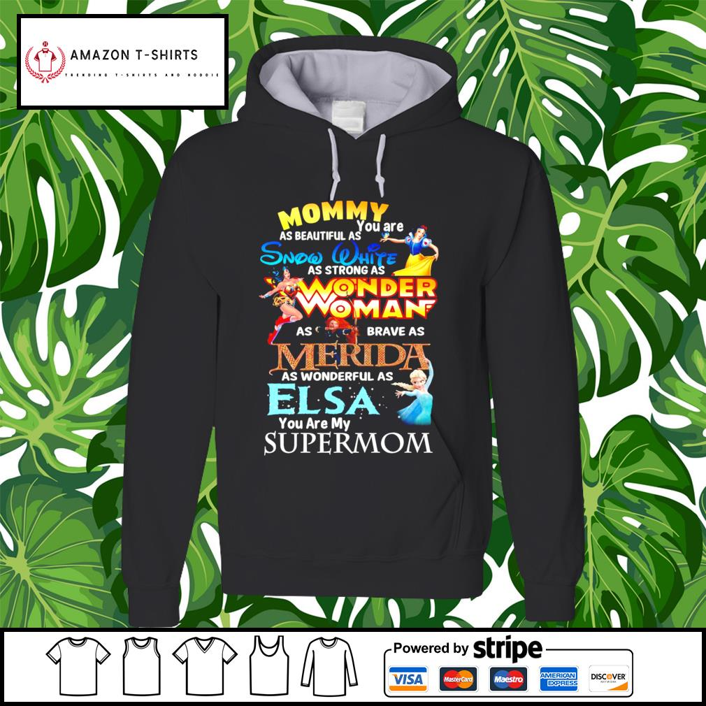 Mommy as beautiful as you are Snow White Merida Elsa super mom hoodie