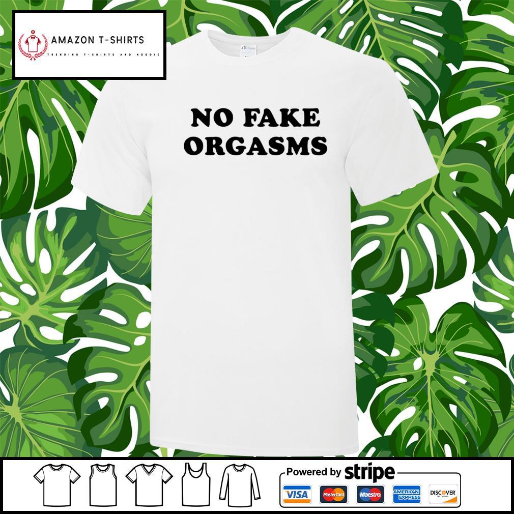 No fake orgasms shirt