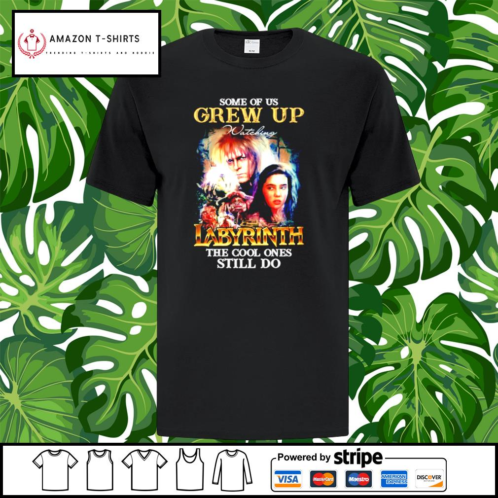 Some of us Grew Up Labyrinth the cool ones still do shirt