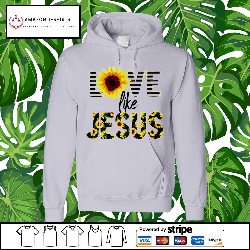 Sunflower love like Jesus hoodie