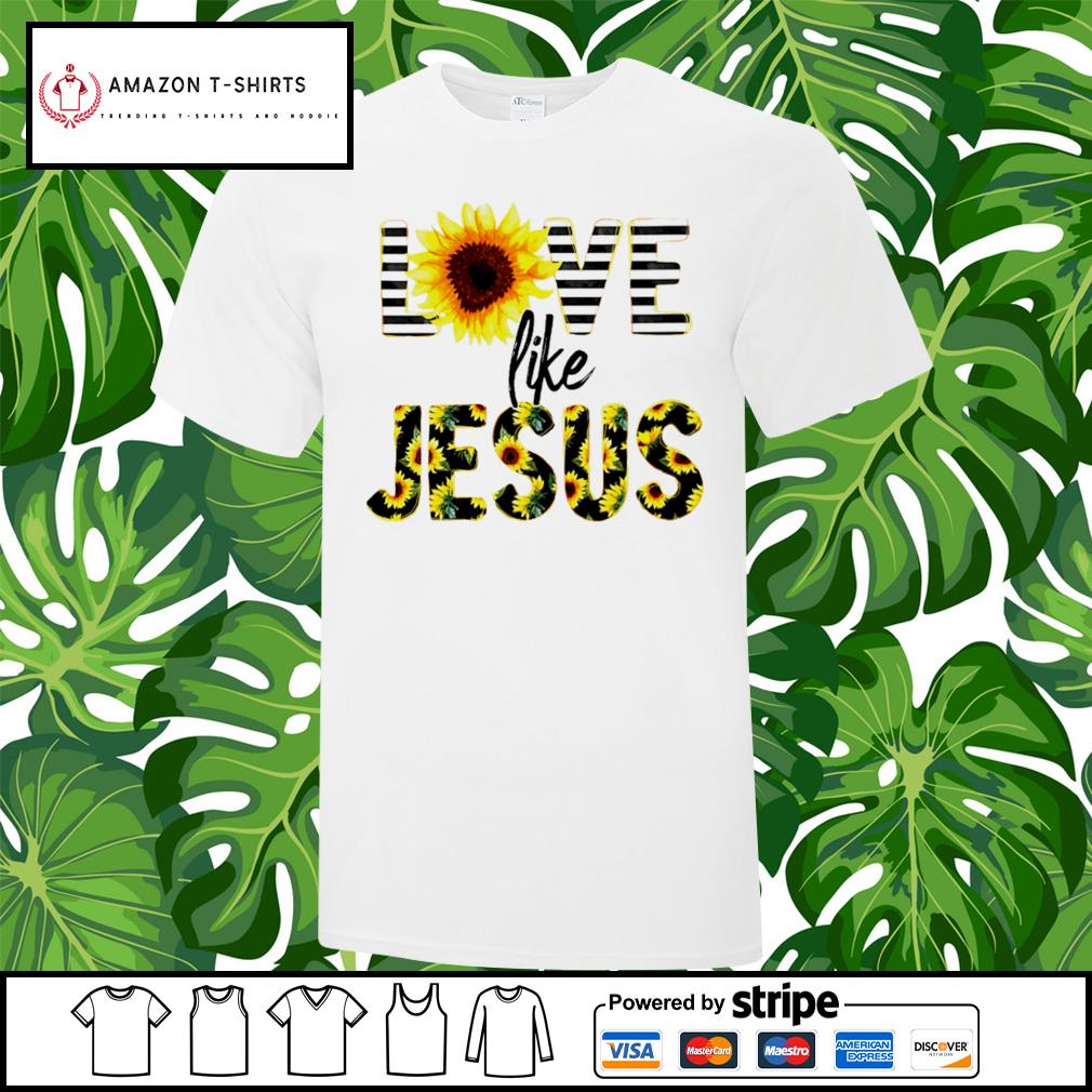 Sunflower love like Jesus shirt