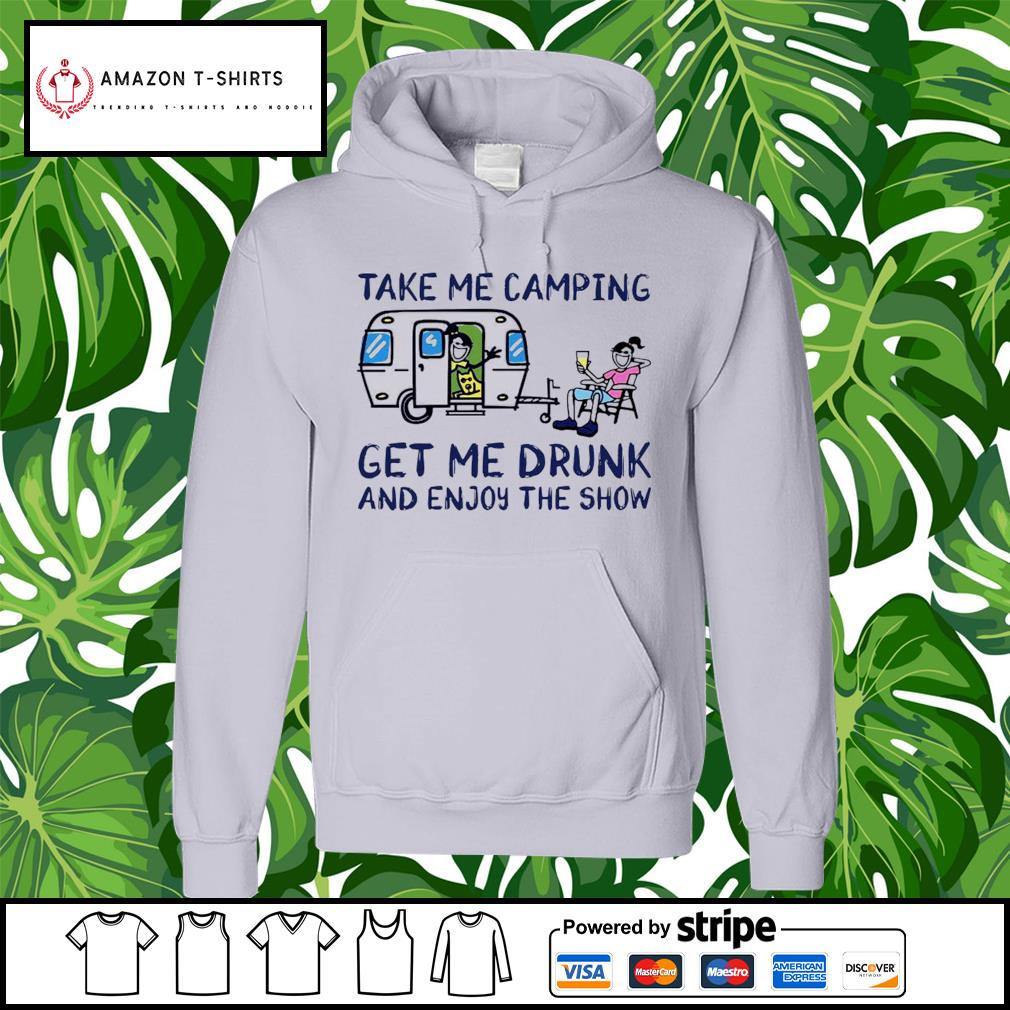 Take me camping get me drunk and enjoy the show shirt, customize name hoodie