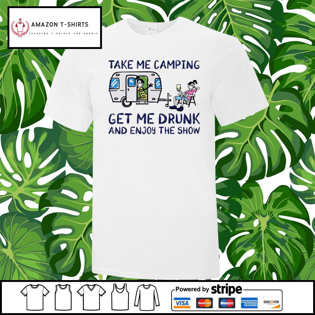 Take me camping get me drunk and enjoy the show shirt, customize name shirt