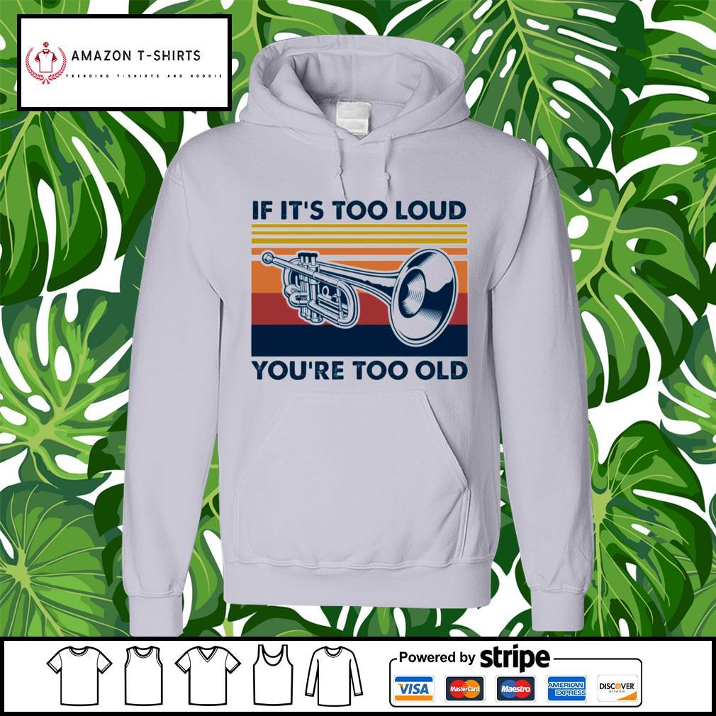 Trumpet if it's too loud you're too old vintage hoodie