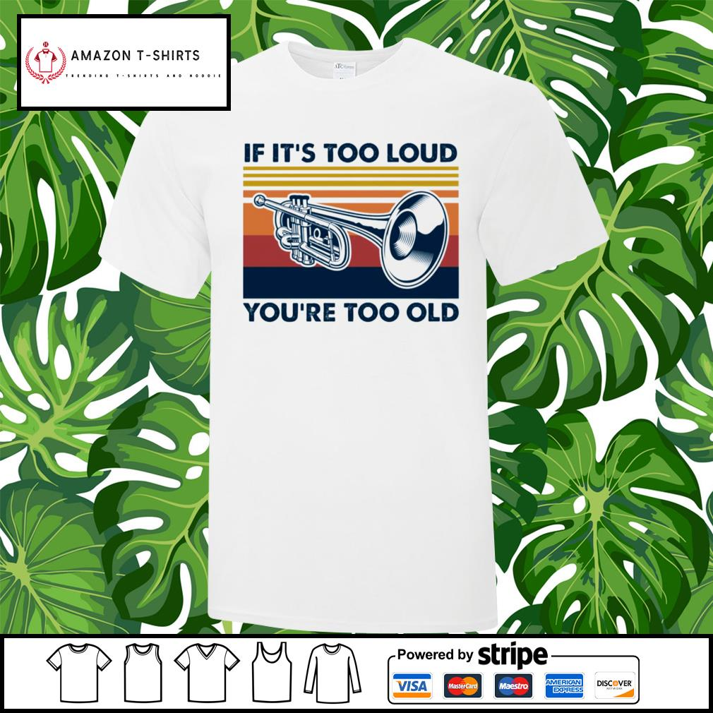 Trumpet if it's too loud you're too old vintage shirt