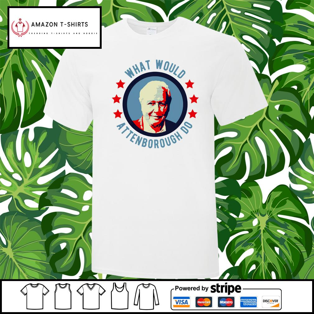 What Would Attenborough do shirt