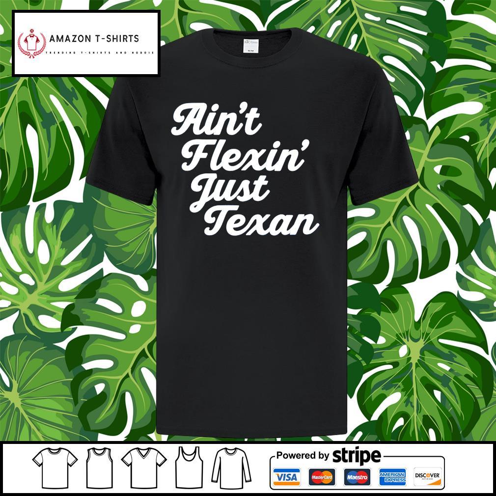 Ain't Flexin' Just Texan shirt