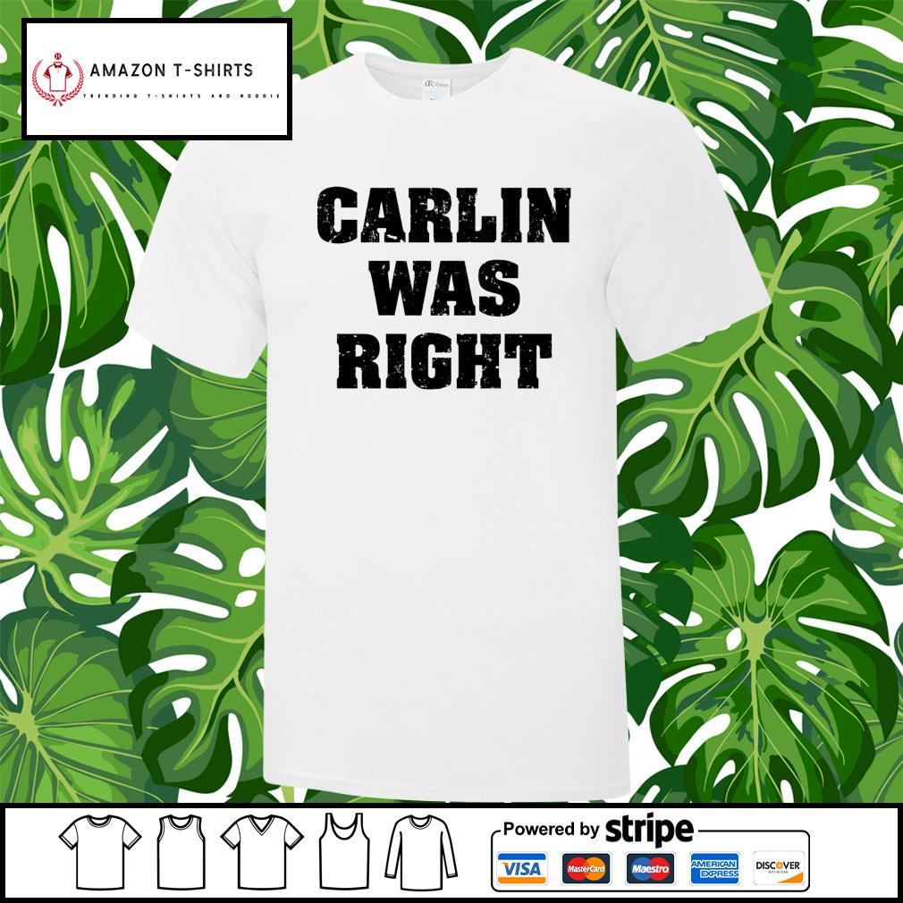 Carlin was right shirt