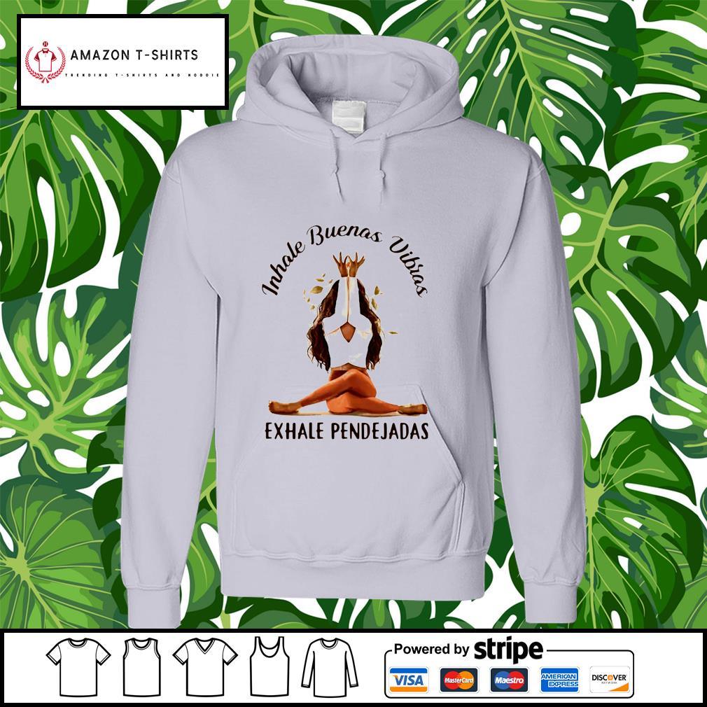 Inhale buenas vibras exhale pendejadas hoodie
