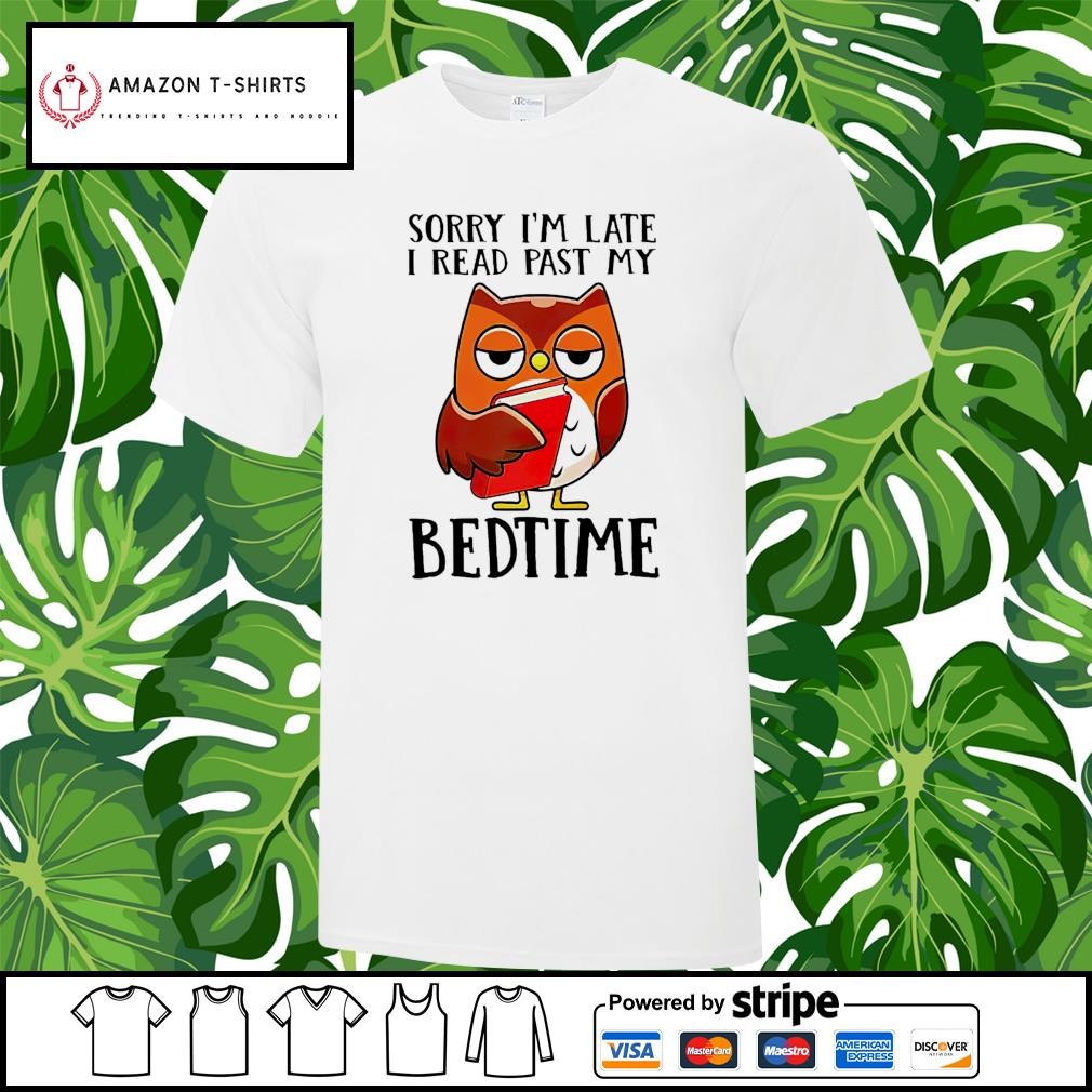 Owl sorry I'm late I read past my bedtime shirt