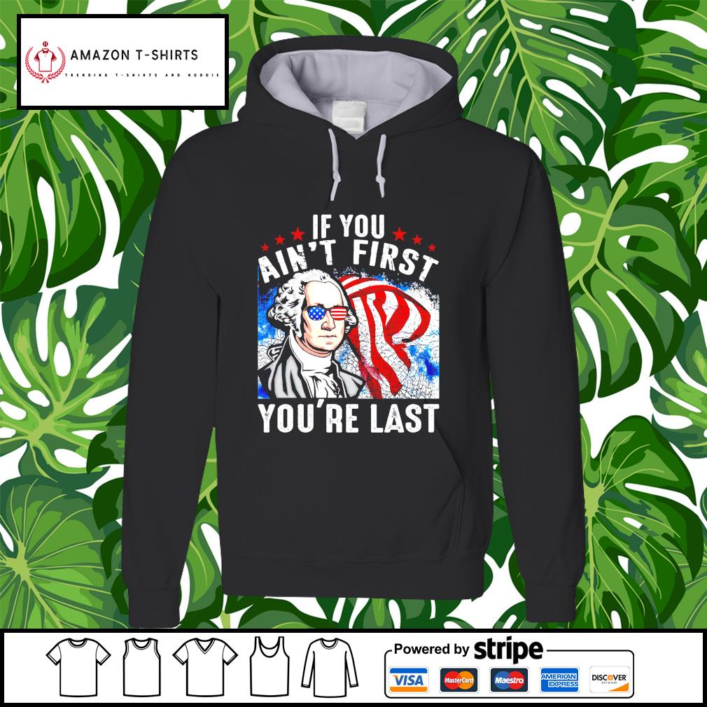 George Washington If you ain't first you're last hoodie