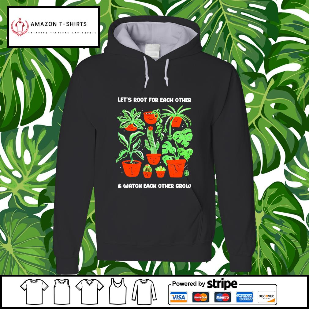 Let's root for each other and watch each other grow hoodie