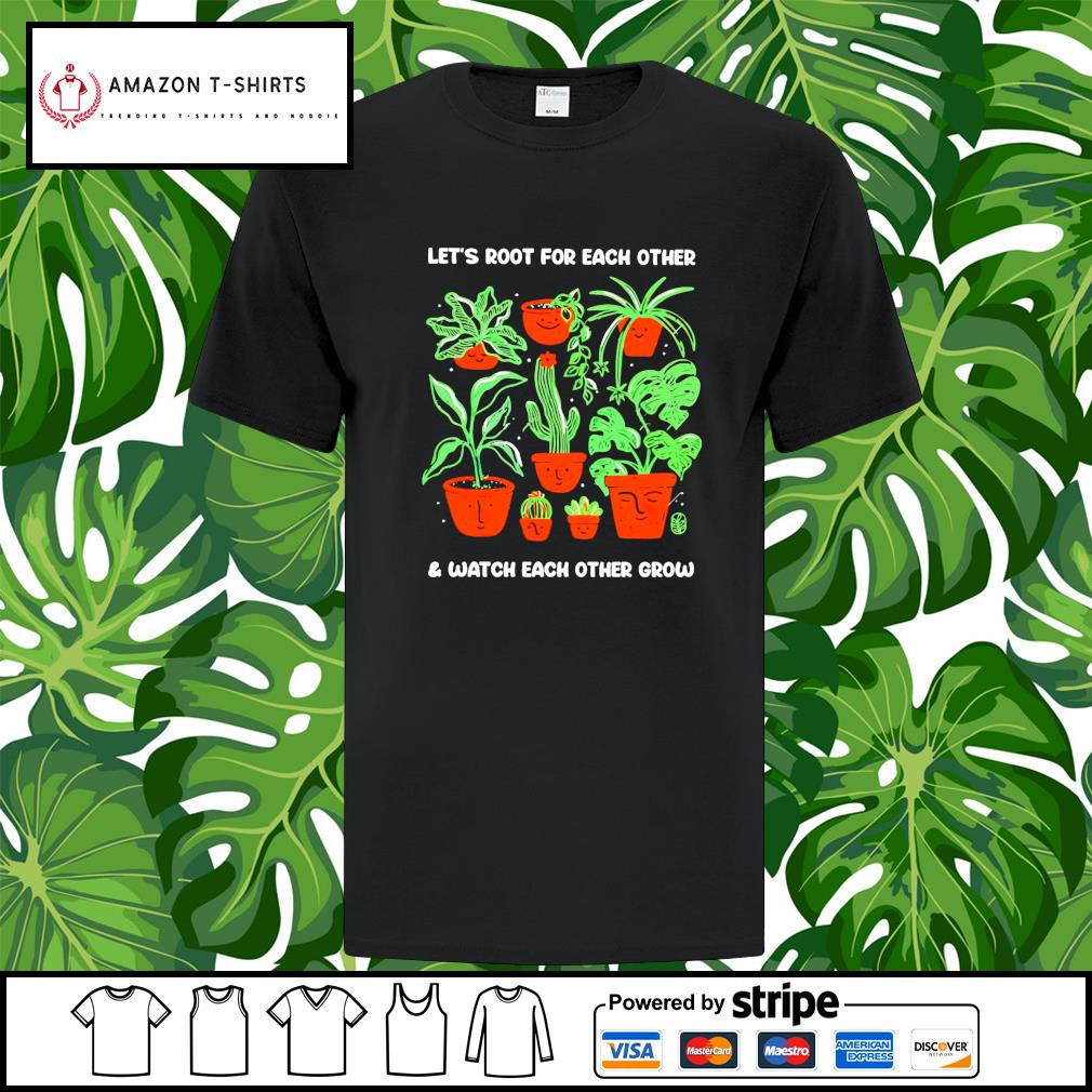 Let's root for each other and watch each other grow shirt
