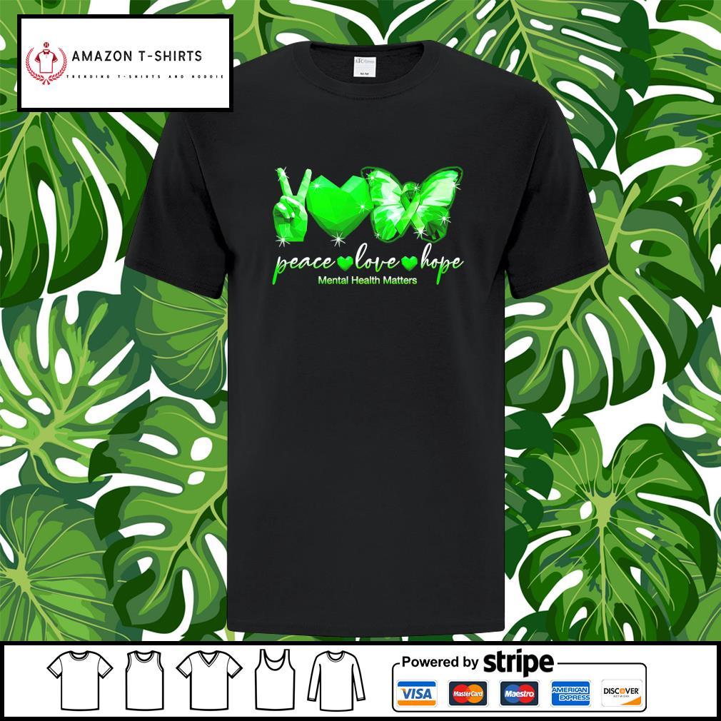 Peace Love Hope mental health matters shirt