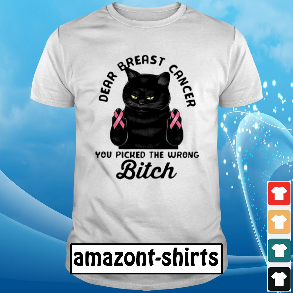 Cat dear breast cancer you picked the wrong bitch shirt