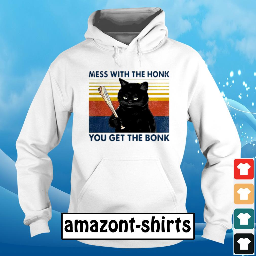 Cat mess ưith the honk you get the bonk vintage s hoodie