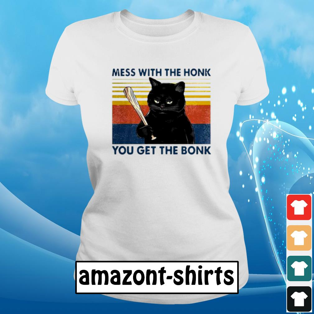 Cat mess ưith the honk you get the bonk vintage s ladies-tee