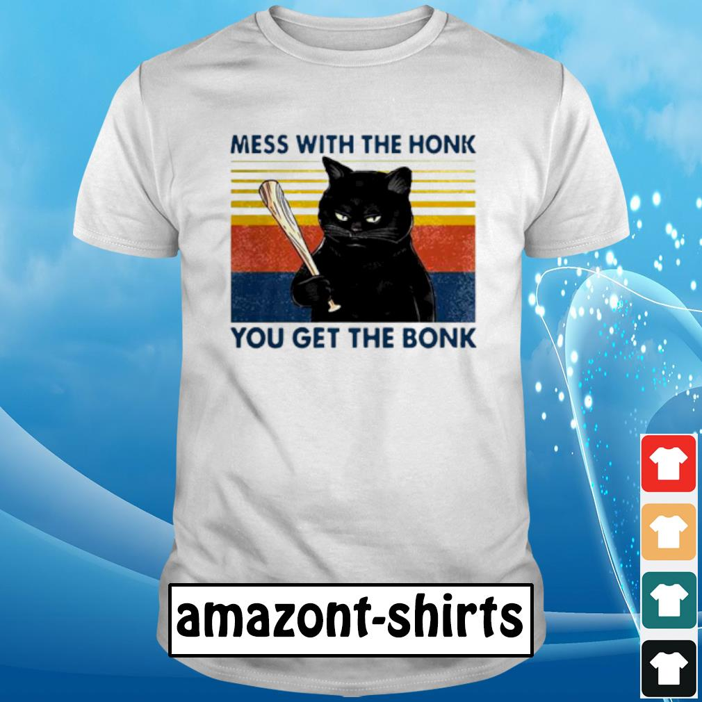 Cat mess ưith the honk you get the bonk vintage shirt
