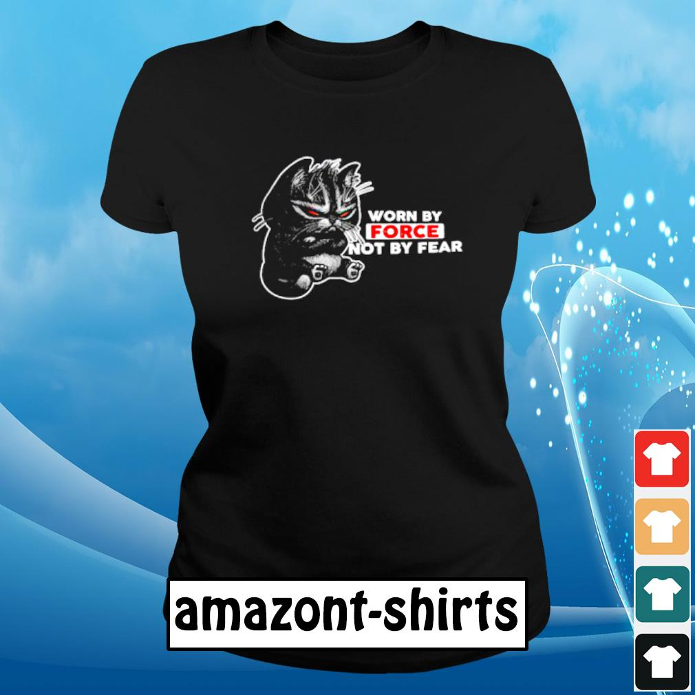 Cat worn by force not by fear s ladies-tee