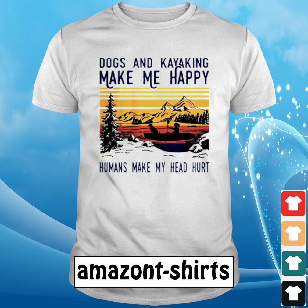 Dogs and kayaking make me happy humans make my head hurt vintage shirt