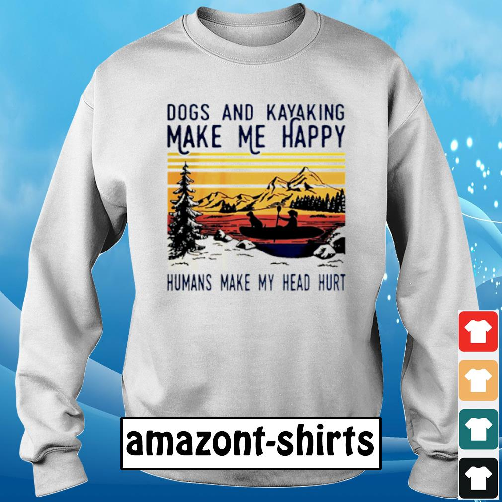 Dogs and kayaking make me happy humans make my head hurt vintage s sweater