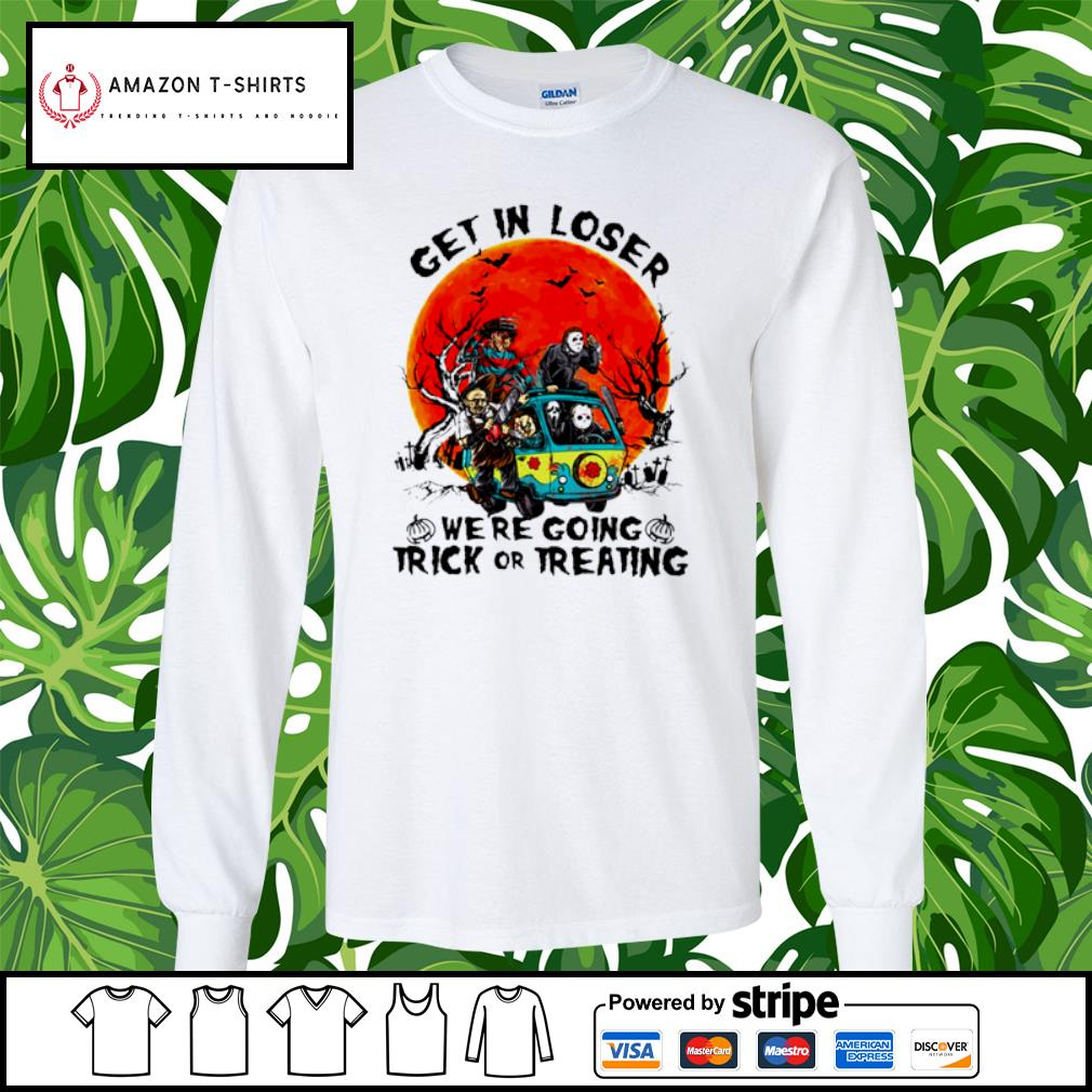 Horror Characters Get in loser we're going trick or treating s longsleeve-tee