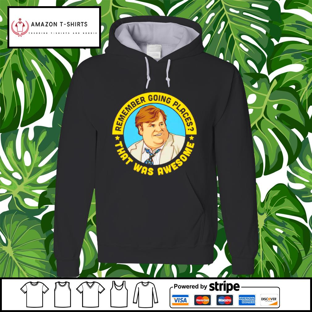 Remember going places that was awesome Chris Farley s hoodie